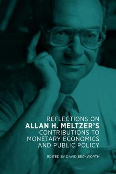 Reflections on Allan H. Meltzer's Contributions to Monetary Economics and Public Policy - David Beckworth