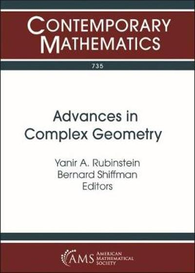 Advances in Complex Geometry - Yanir A. Rubinstein