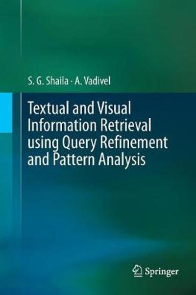 Textual and Visual Information Retrieval using Query Refinement and Pattern Analysis - S.G. Shaila