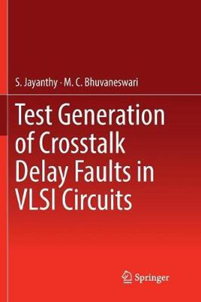 Test Generation of Crosstalk Delay Faults in VLSI Circuits - S. Jayanthy