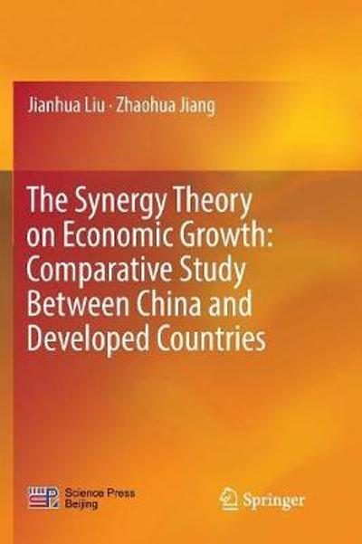 The Synergy Theory on Economic Growth: Comparative Study Between China and Developed Countries - Jianhua Liu