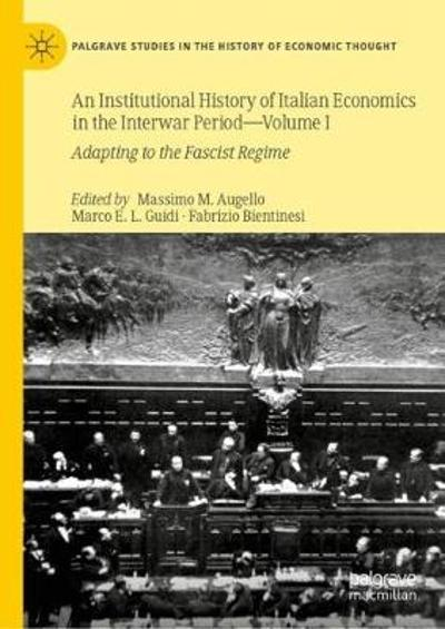 An Institutional History of Italian Economics in the Interwar Period - Volume I - Massimo M. Augello