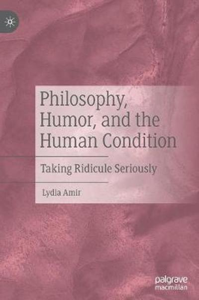 Philosophy, Humor, and the Human Condition - Lydia Amir