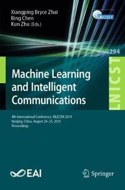 Machine Learning and Intelligent Communications - Xiangping Bryce Zhai