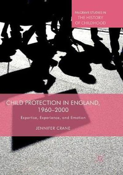 Child Protection in England, 1960-2000 - Jennifer Crane