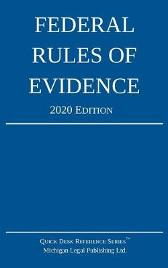 Federal Rules of Evidence; 2020 Edition - Michigan Legal Publishing Ltd
