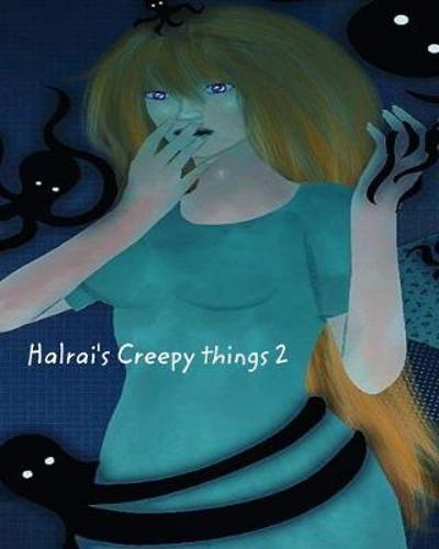Halrai's creepy things 2 - Halrai
