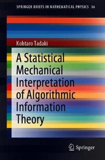 A Statistical Mechanical Interpretation of Algorithmic Information Theory - Kohtaro Tadaki