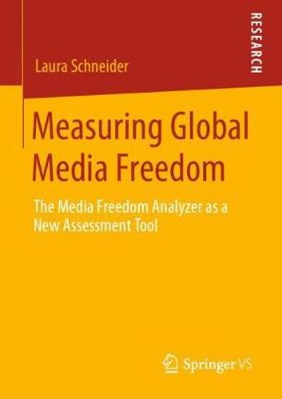 Measuring Global Media Freedom - Laura Schneider