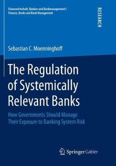 The Regulation of Systemically Relevant Banks - Sebastian C. Moenninghoff