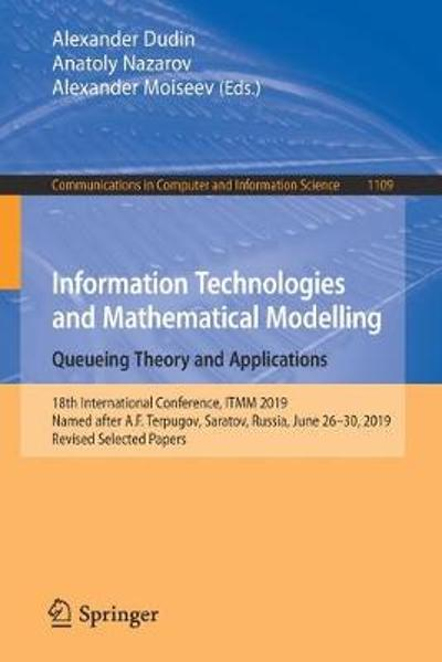 Information Technologies and Mathematical Modelling. Queueing Theory and Applications - Alexander Dudin