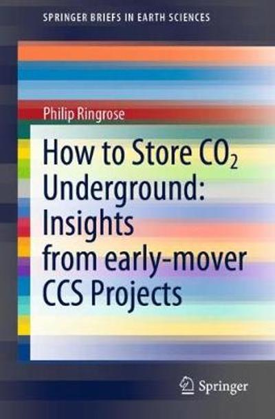 How to Store CO2 Underground: Insights from early-mover CCS Projects - Philip Ringrose