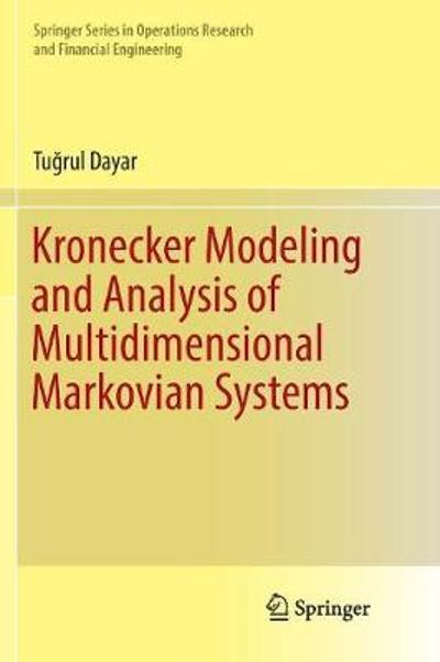 Kronecker Modeling and Analysis of Multidimensional Markovian Systems - Tugrul Dayar