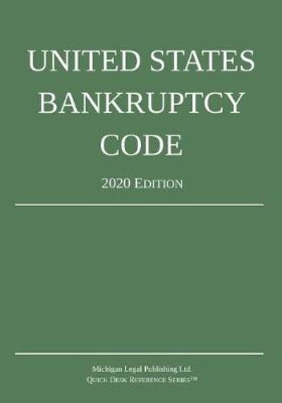 United States Bankruptcy Code; 2020 Edition - Michigan Legal Publishing Ltd