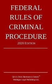 Federal Rules of Criminal Procedure; 2020 Edition - Michigan Legal Publishing Ltd