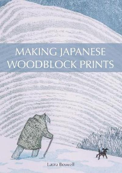 Making Japanese Woodblock Prints - Laura Boswell