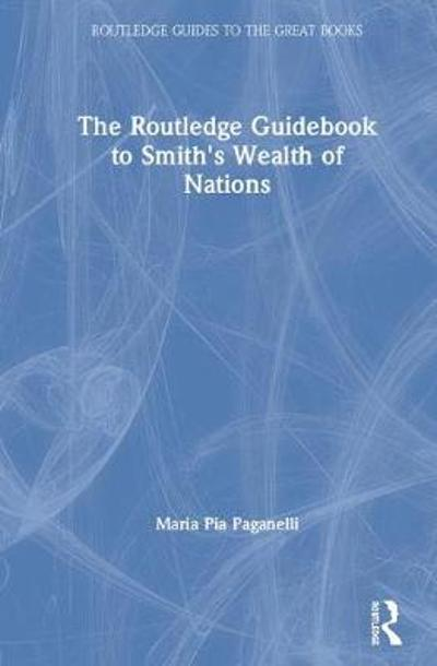 The Routledge Guidebook to Smith's Wealth of Nations - Maria Pia Paganelli