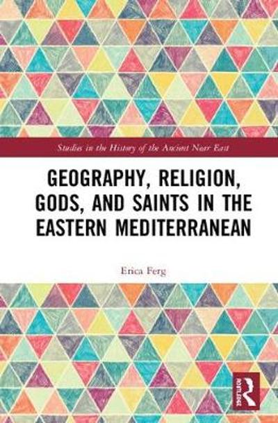 Geography, Religion, Gods, and Saints in the Eastern Mediterranean - Erica Ferg