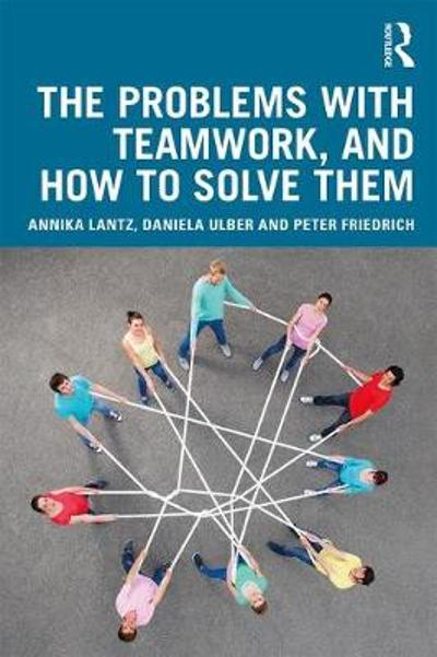 The Problems with Teamwork, and How to Solve Them - Annika Lantz Friedrich