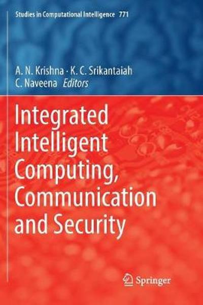 Integrated Intelligent Computing, Communication and Security - A.N. Krishna