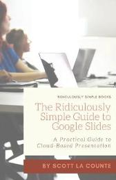 The Ridiculously Simple Guide to Google Slides - Scott La Counte