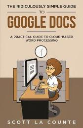 The Ridiculously Simple Guide to Google Docs - Scott La Counte