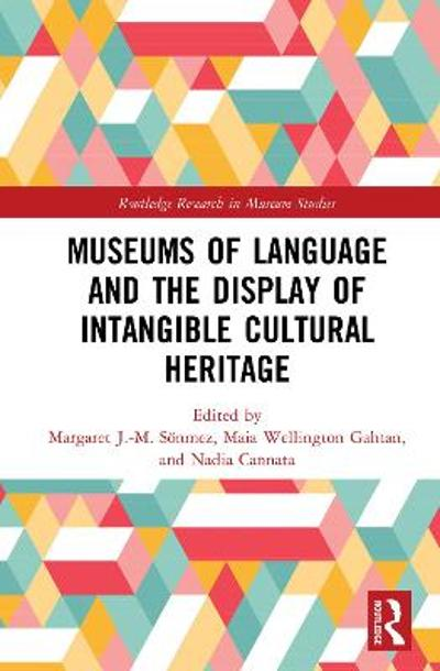 Museums of Language and the Display of Intangible Cultural Heritage - Margaret J.-M. Soenmez