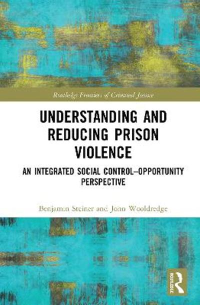 Understanding and Reducing Prison Violence - Benjamin Steiner
