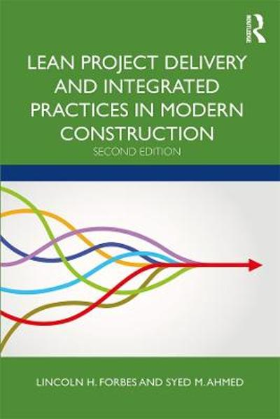 Lean Project Delivery and Integrated Practices in Modern Construction - Lincoln H. Forbes