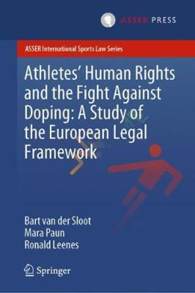 Athletes' Human Rights and the Fight Against Doping: A Study of the European Legal Framework - Bart van der Sloot