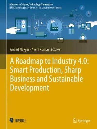 A Roadmap to Industry 4.0: Smart Production, Sharp Business and Sustainable Development - Anand Nayyar