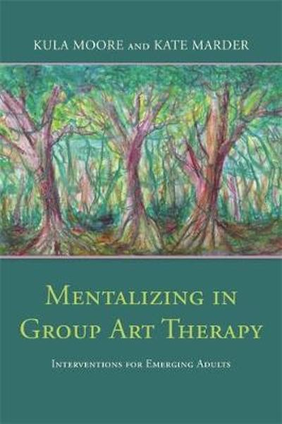 Mentalizing in Group Art Therapy - Kula Moore