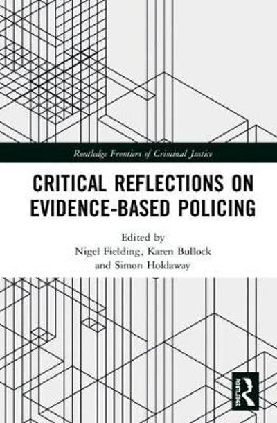 Critical Reflections on Evidence-Based Policing - Nigel Fielding