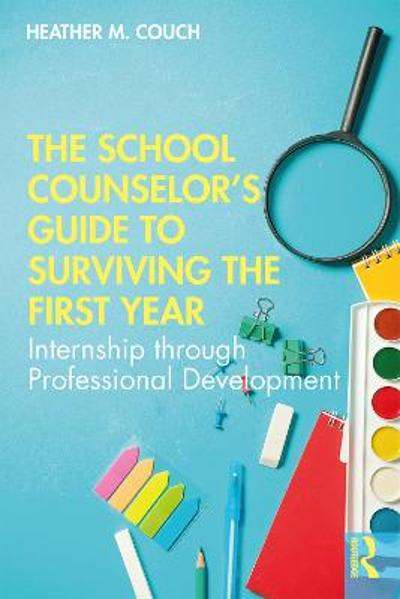 The School Counselor's Guide to Surviving the First Year - Heather M. Couch