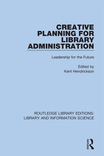 Creative Planning for Library Administration - Kent Hendrickson