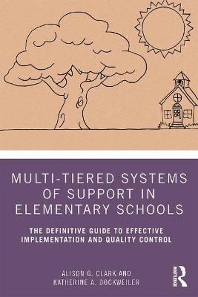 Multi-Tiered Systems of Support in Elementary Schools - Alison G. Clark