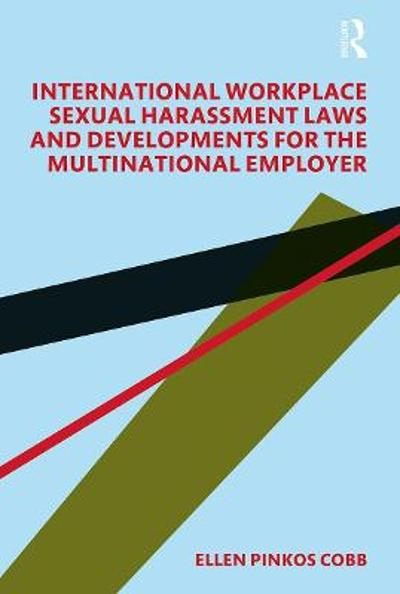 International Workplace Sexual Harassment Laws and Developments for the Multinational Employer - Ellen Pinkos Cobb