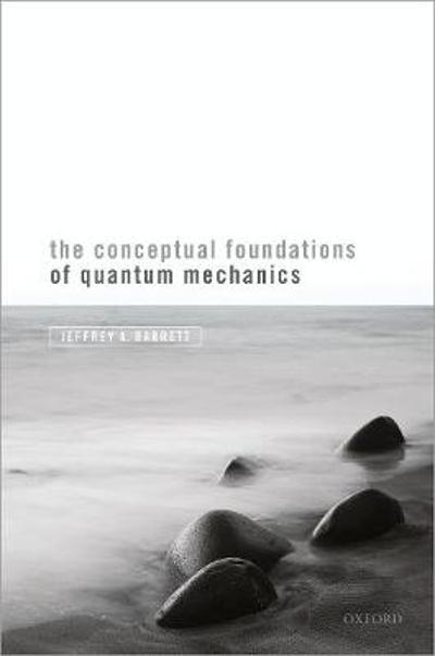 The Conceptual Foundations of Quantum Mechanics - Jeffrey A. Barrett