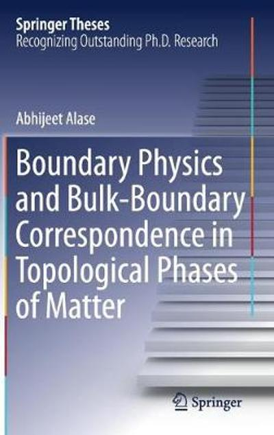 Boundary Physics and Bulk-Boundary Correspondence in Topological Phases of Matter - Abhijeet Alase