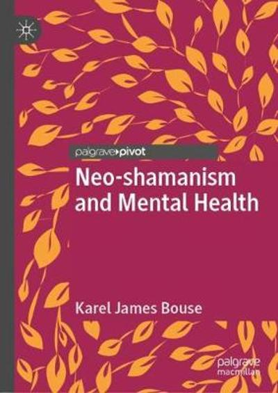 Neo-shamanism and Mental Health - Karel James Bouse