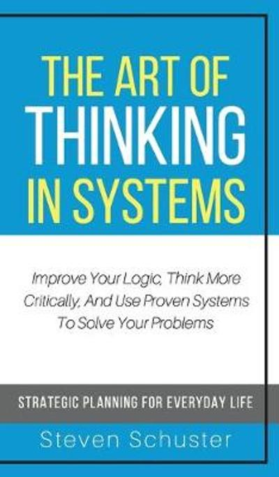 The Art of Thinking in Systems - Steven Schuster