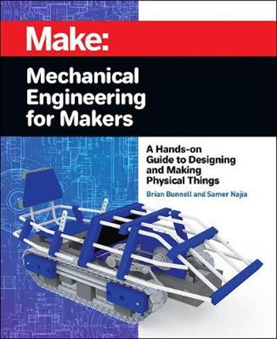 Mechanical Engineering for Makers - Brian Bunnell