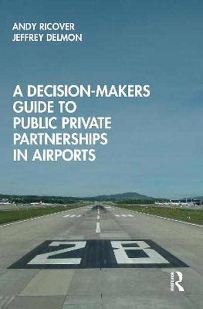 A Decision-Makers Guide to Public Private Partnerships in Airports - Andy Ricover