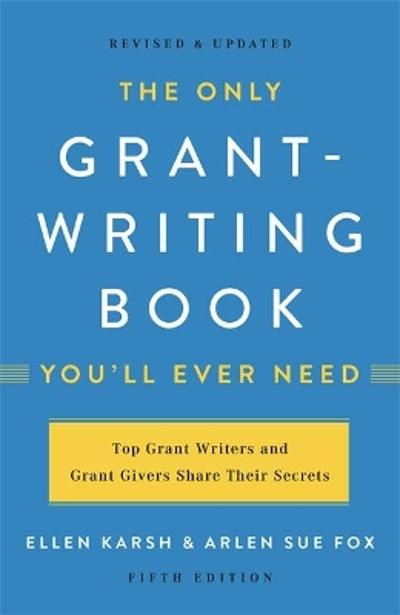 The Only Grant-Writing Book You'll Ever Need (Fifth Edition) - Arlen Fox