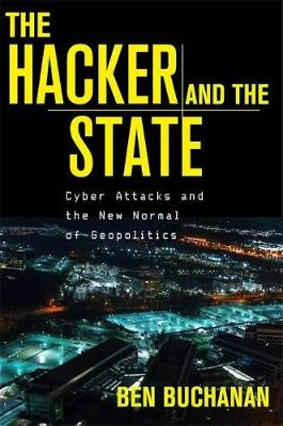 The Hacker and the State - Ben Buchanan