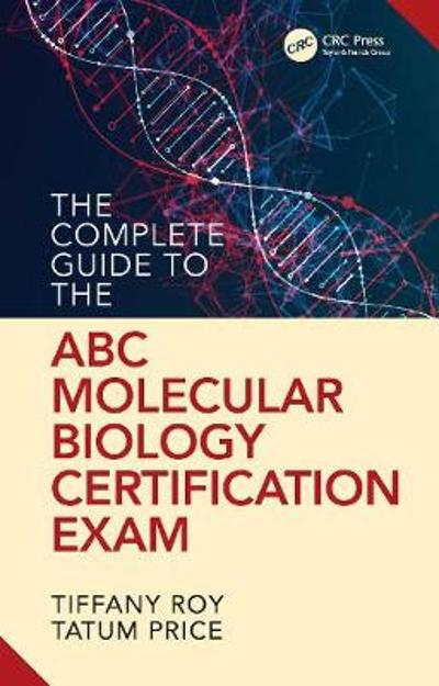 The Complete Guide to the ABC Molecular Biology Certification Exam - Tiffany Roy