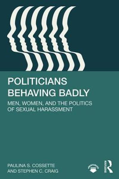 Politicians Behaving Badly - Paulina S. Cossette
