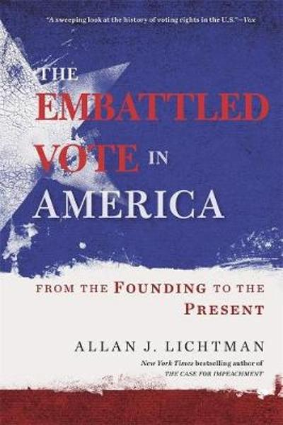 The Embattled Vote in America - Allan J. Lichtman