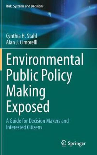 Environmental Public Policy Making Exposed - Cynthia H. Stahl