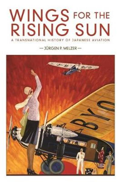 Wings for the Rising Sun - Jurgen P. Melzer